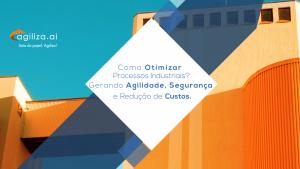 """Foto de um prédio, no canto superior esquerdo está o logo da Agiliza.ai e no centro da imagem está escrito """"Como otimizar processos industriais? Gerando agilidade, segurança e redução de custos""""."""